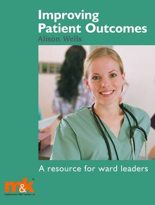 Improving Patient Outcomes: A Resource for Ward Leaders (Electronic book text): Alison Wells