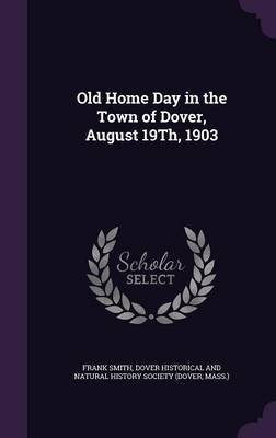 Old Home Day in the Town of Dover, August 19th, 1903 (Hardcover): Frank Smith