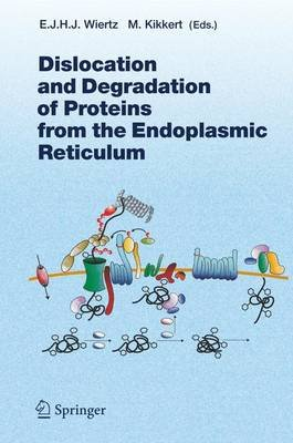 Dislocation and Degradation of Proteins from the Endoplasmic Reticulum (Hardcover, 2005 ed.): Emmanuel J.H.J. Wiertz, Marjolein...