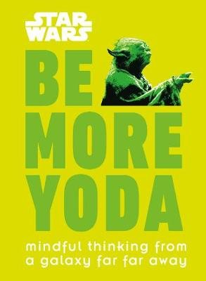 Star Wars Be More Yoda - Mindful Thinking From a Galaxy Far Far Away (Hardcover): Christian Blauvelt