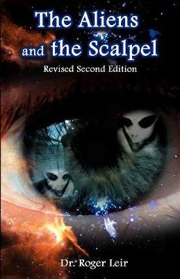 The Aliens and the Scalpel (Paperback): Roger K. Leir