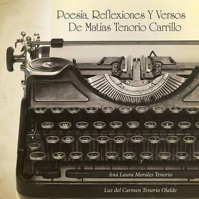 Poesia, Reflexiones y Versos de Matias Tenorio Carrillo (Spanish, Paperback): Ana Laura Morales Tenorio
