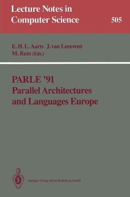 Parle '91 Parallel Architectures and Languages Europe, Volume 1 - Parallel Architectures and Algorithms Eindhoven, the...