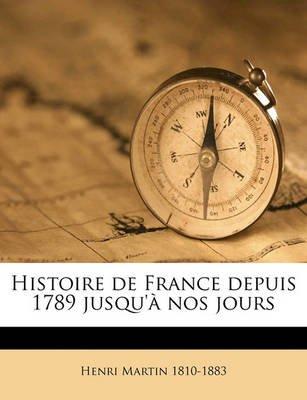 Histoire de France Depuis 1789 Jusqu' Nos Jours Volume 8 (French, Paperback): Henri Martin