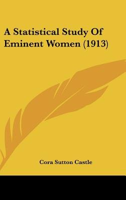 A Statistical Study of Eminent Women (1913) (Hardcover): Cora Sutton Castle