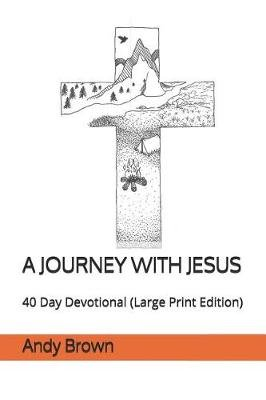 A Journey with Jesus - 40 Day Devotional (Large Print Edition) (Large print, Paperback, Large type / large print edition): Andy...