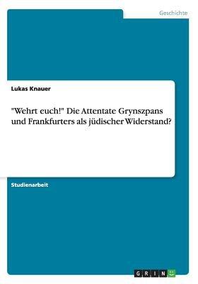 """""""Wehrt Euch!"""" Die Attentate Grynszpans Und Frankfurters ALS Judischer Widerstand? (German, Paperback): Lukas Knauer"""