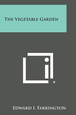 The Vegetable Garden (Paperback): Edward I. Farrington