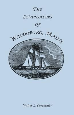 The Levensalers of Waldoboro, Maine (Paperback): Walter L. Levensaler