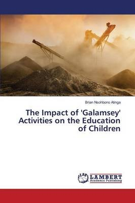 The Impact of 'Galamsey' Activities on the Education of Children (Paperback): Atinga Brian Nsohbono