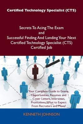 Certified Technology Specialist (Cts) Secrets to Acing the Exam and Successful Finding and Landing Your Next Certified...