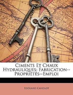 Ciments Et Chaux Hydrauliques - Fabrication--Proprietes--Emploi (English, French, Paperback): Edouard Candlot