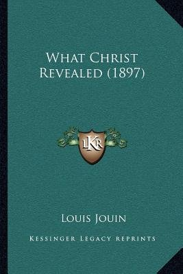 What Christ Revealed (1897) (Paperback): Louis Jouin