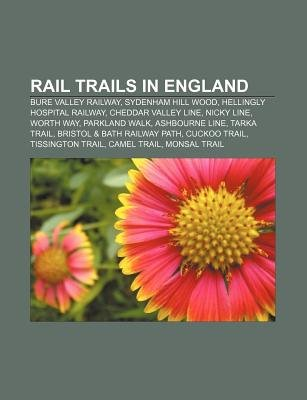 Rail Trails in England - Bure Valley Railway, Sydenham Hill Wood, Hellingly Hospital Railway, Cheddar Valley Line, Nicky Line,...