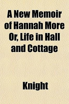 A New Memoir of Hannah More Or, Life in Hall and Cottage (Paperback): Jim Knight
