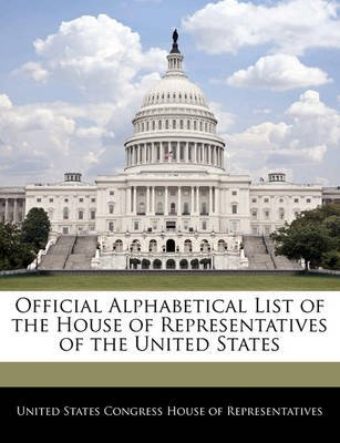 Official Alphabetical List of the House of Representatives of the United States (Paperback): United States Congress House of...