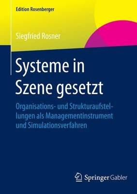 Systeme in Szene Gesetzt; Organisations- Und Strukturaufstellungen ALS Managementinstrument Und Simulationsverfahren (English,...