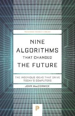 Nine Algorithms That Changed the Future - The Ingenious Ideas That Drive Today's Computers (Paperback): John MacCormick
