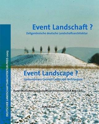 Event Landschaft? / Event Landscape? - Zeitgenossische Deutsche Landschaftsarchitektur / Contemporary German Landscape...