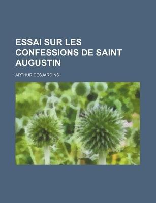 Essai Sur Les Confessions de Saint Augustin (English, French, Paperback): Arthur Desjardins