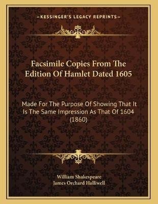 Facsimile Copies from the Edition of Hamlet Dated 1605 - Made for the Purpose of Showing That It Is the Same Impression as That...