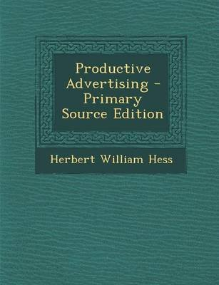 Productive Advertising - Primary Source Edition (Paperback): Herbert William Hess