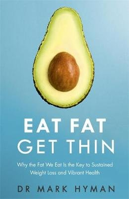 Eat Fat Get Thin - Why the Fat We Eat is the Key to Sustained Weight Loss and Vibrant Health (Paperback): Mark Hyman