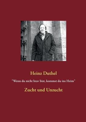 """""""Wenn Du Nicht Brav Bist, Kommst Du Ins Heim"""" (German, Paperback): Heinz Duthel"""