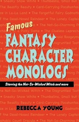 Famous Fantasy Character Monlogs - Starring the Not-So-Wicked Witch & More (Paperback): Rebecca Young