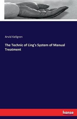 The Technic of Ling's System of Manual Treatment (Paperback): Arvid Kellgren