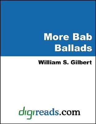 More Bab Ballads (Electronic book text): William Schwenck Gilbert, Arthur Sullivan