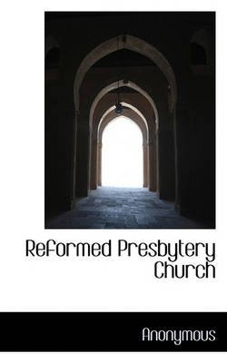 Reformed Presbytery Church (Paperback): Anonymous