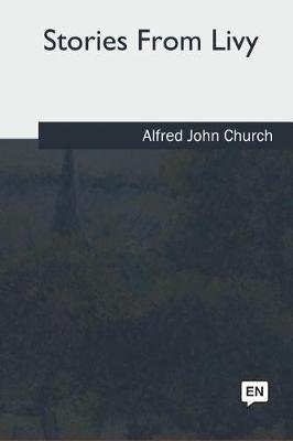 Stories from Livy (Paperback): Alfred John Church
