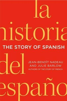 The Story of Spanish (Electronic book text): Jean-Benoit Nadeau, Julie Barlow