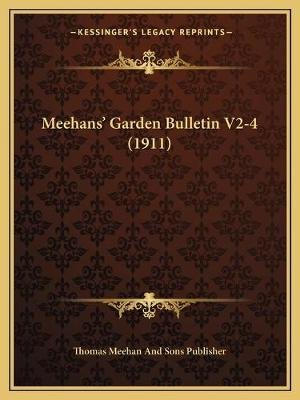 Meehans' Garden Bulletin V2-4 (1911) (Paperback): Thomas Meehan and Sons Publisher