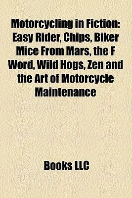 Motorcycling in Fiction - Easy Rider, Sons of Anarchy Motorcycle Club, Chips, Biker Mice from Mars, the F Word, Wild Hogs...