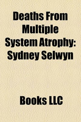 Deaths from Multiple System Atrophy - Sydney Selwyn (Paperback): Books Llc
