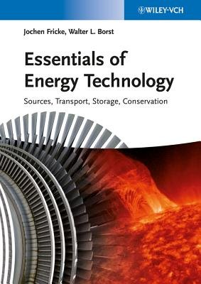 Essentials of Energy Technology - Sources, Transport, Storage, Conservation (Paperback): Jochen Fricke, Walter L. Borst