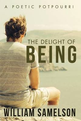 The Delight of Being (Paperback): William Samelson