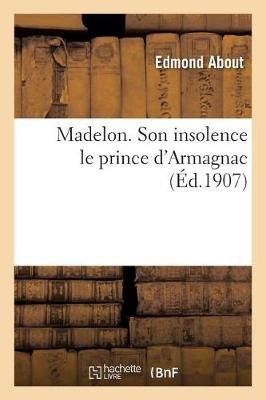 Madelon. Son Insolence Le Prince d'Armagnac (French, Paperback): Edmond About