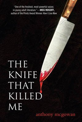 The Knife That Killed Me (Paperback): Anthony McGowan