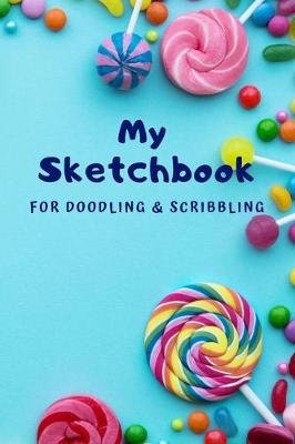 My Sketchbook for Doodling and Scribbling - An Awesome Sketchbook For Kids to Draw Pictures and Write Stories! (Paperback):...