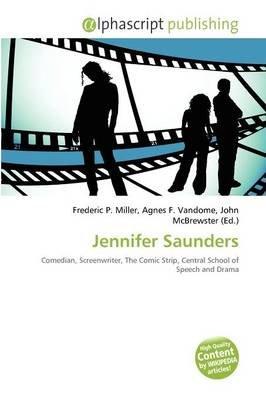 Jennifer Saunders (Paperback): Frederic P. Miller, Agnes F. Vandome, John McBrewster