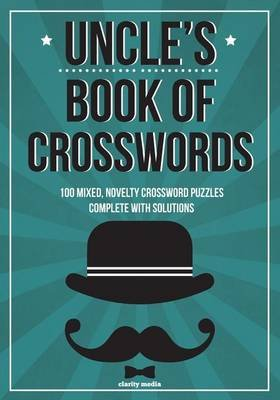 Uncle's Book of Crosswords - 100 Novelty Crossword Puzzles (Paperback): Clarity Media