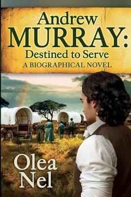 Andrew Murray Destined to Serve - A Biographical Novel (Paperback): Olea Nel