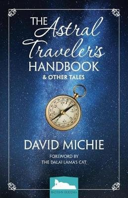 The Astral Traveler's Handbook & Other Tales (Paperback): David Michie