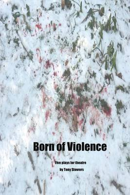 Born of Violence (Paperback): MR Tony Stowers