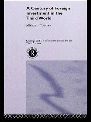 A Century of Foreign Investment in the Third World (Electronic book text): Michael Twomey