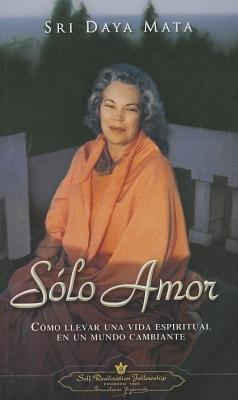 Solo Amor - Como Llevar una Vida Espiritual en un Mundo Cambiante (Spanish, Paperback): Sri Daya Mata