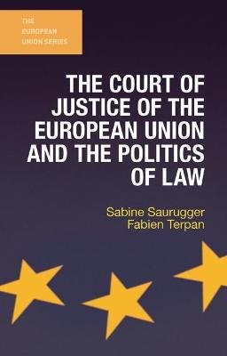 The Court of Justice of the European Union and the Politics of Law (Paperback, 1st ed. 2017): Sabine Saurugger, Fabien Terpan